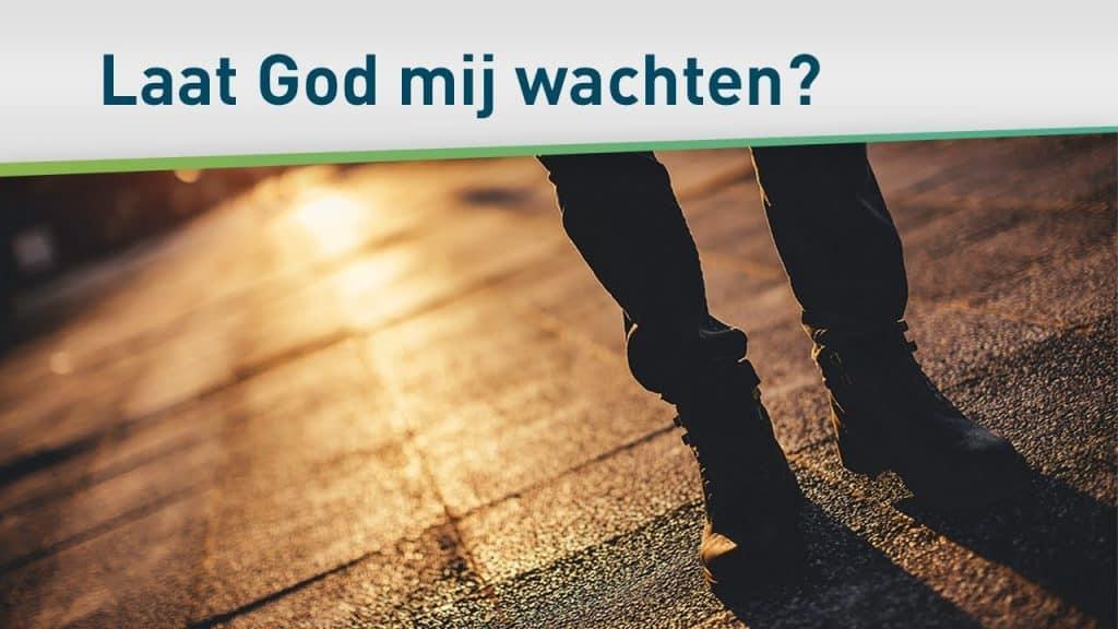 Laat God mij wachten? 2
