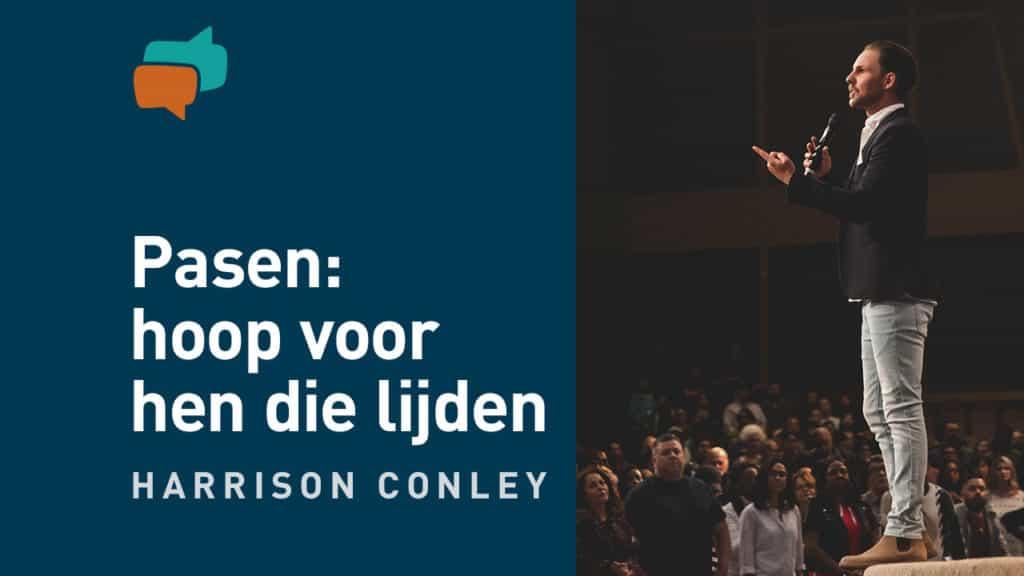 Pasen: hoop voor mensen die lijden – Harrison Conley 7