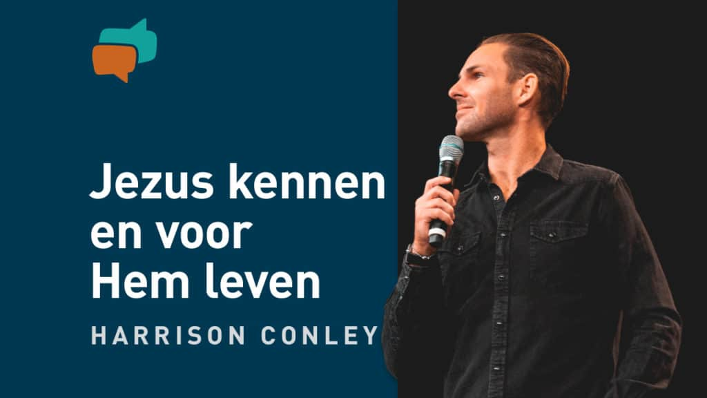 Jezus kennen, Hem dienen en voor Hem leven – Harrison Conley 13